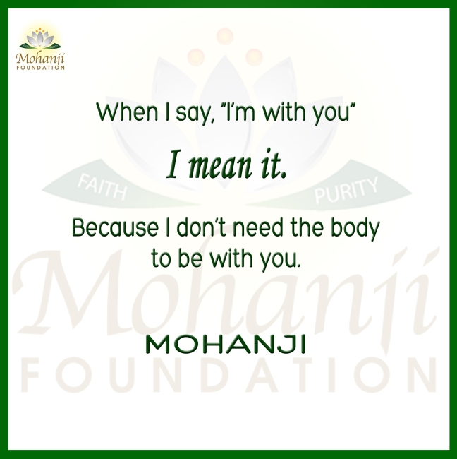 Mohanji quote - When I say I am with you I mean it