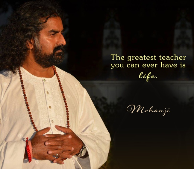 mohanji-quote-the-greatest-teacher-you-can-ever-have-is-life1